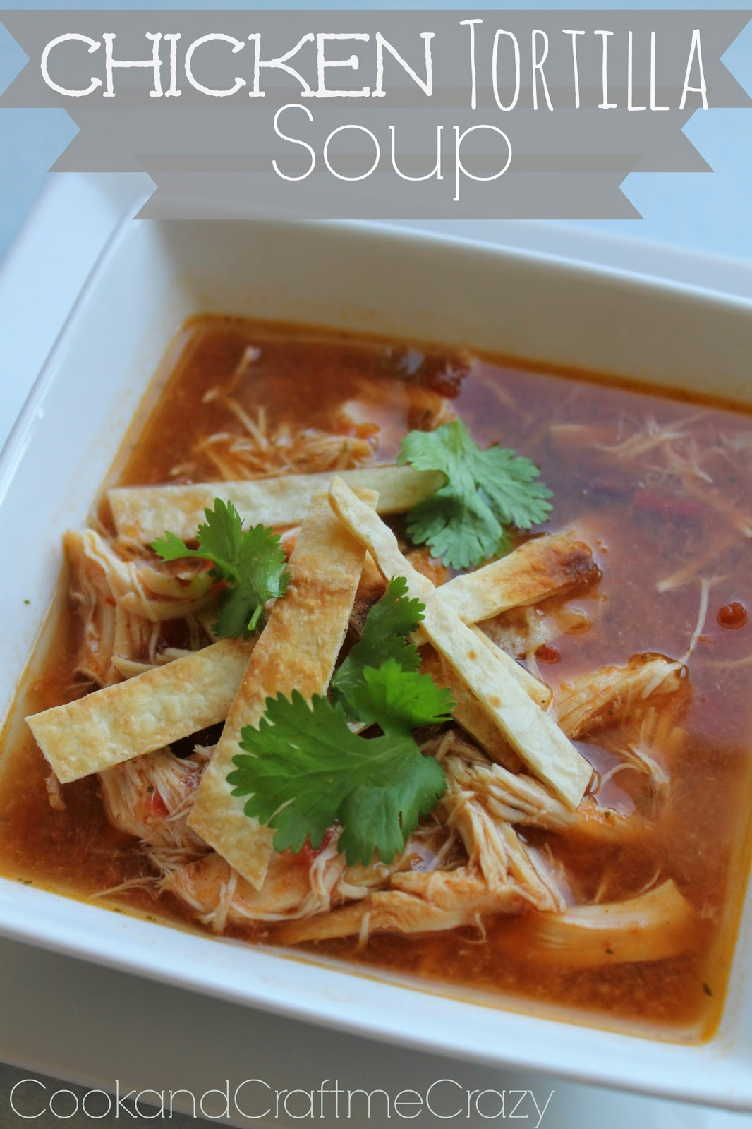 Cook and Craft Me Crazy: Chicken Tortilla Soup