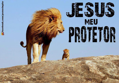 MEU PROTETOR DONO DE MINHA VIDA= JESUS CRISTO LEÃO DA TRIBO DE JUDÁ!!!!