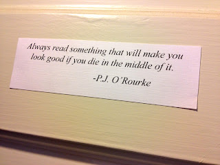 Always read something that will make you look good if you die in the middle of it. - P.J. O'Rourke