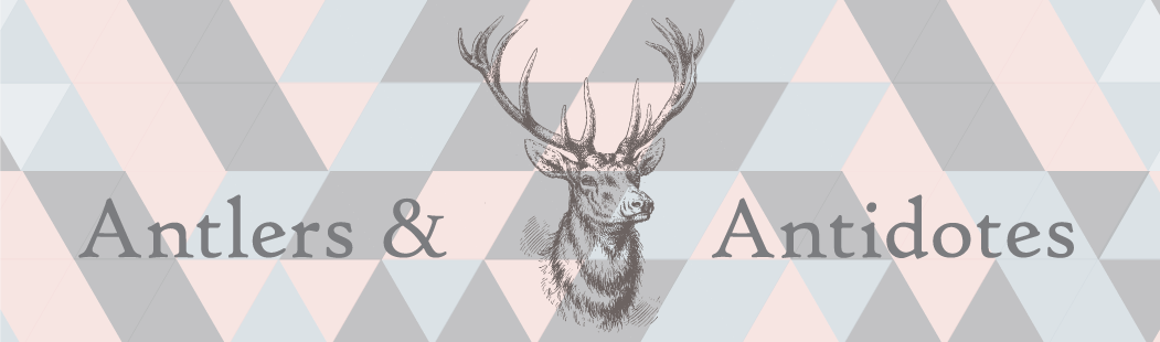 Antlers and Antidotes