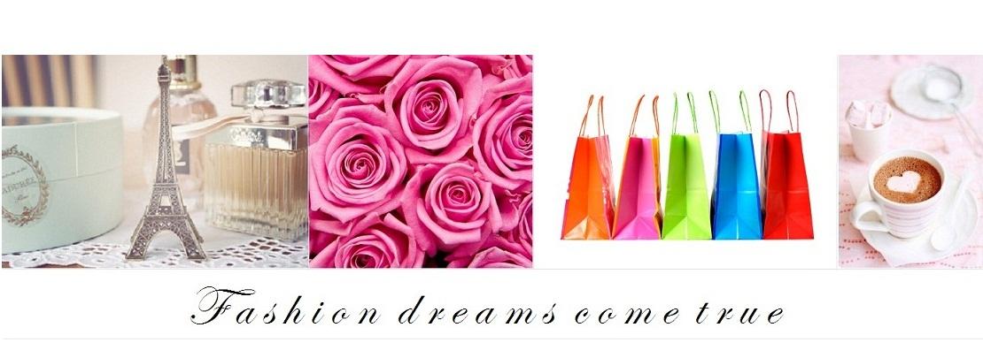 Fashion dreams come true...
