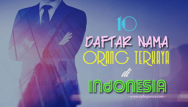 10 Daftar Nama Orang Terkaya di Indonesia