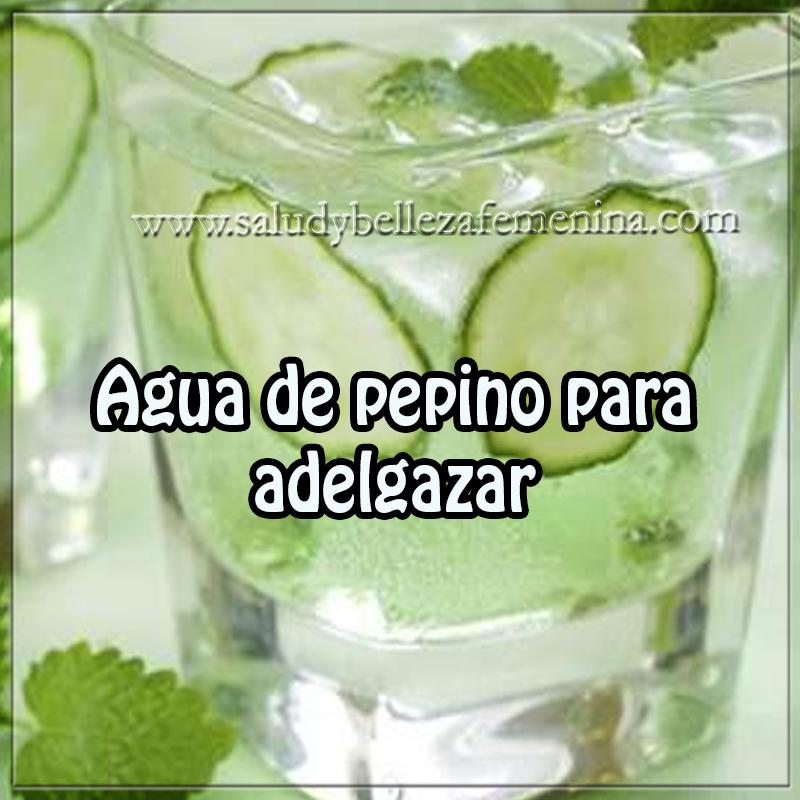 Bebidas para adelgazar , agua de pepino para  adelgazar