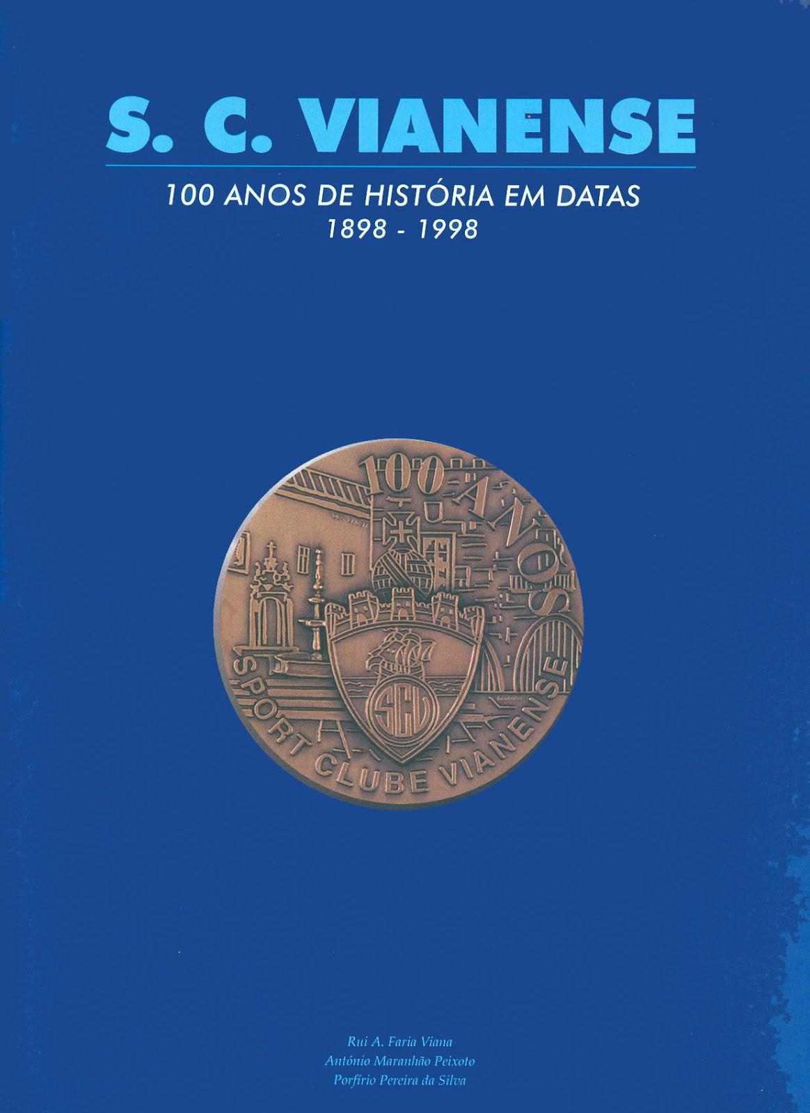 S. C. VIANENSE: 100 ANOS DE HISTÓRIA (dezembro de 1998 D.L. n.º 129101/98)