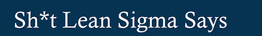 Sh*t Lean Sigma Says