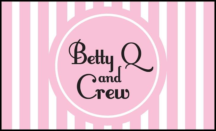 Betty Q & crew!