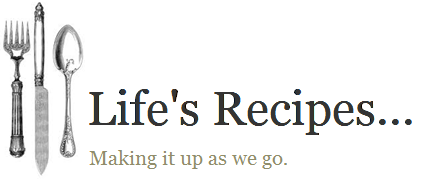 Life&#39;s Recipes...