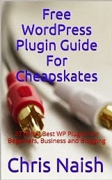 Free WordPress Plugin Guide For Cheapskates: 27 of the Best WP Plugins for Beginners, Business and Blogging (Internet Marketing for Cheapskates)