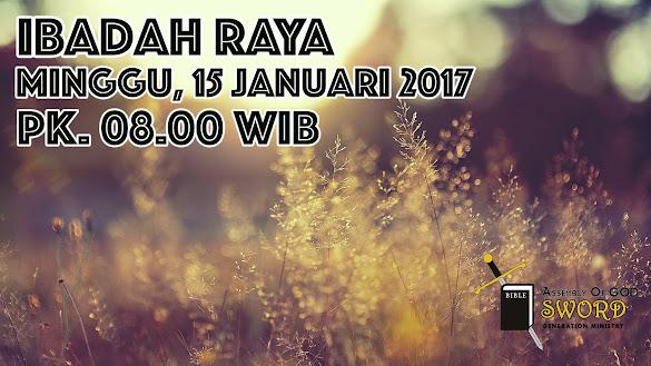 Ibadah Raya, Minggu 15 Jan 2017 Jam 08.00