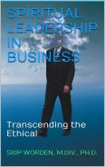Spiritual Leadership in Business: Transcending the Ethical