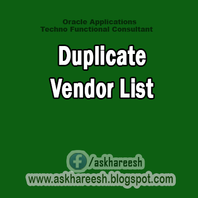 Duplicate Vendor List,AskHareesh Blog for OracleApps