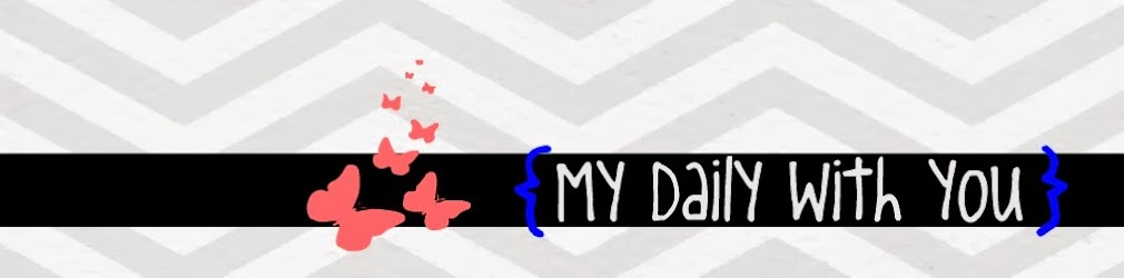 <i>My Daily With You ♥</i>