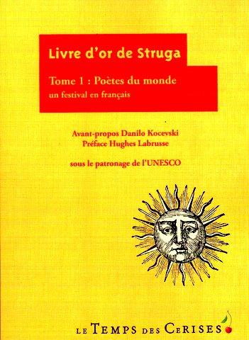 Livre d'Or de Struga Tome I - Poètes du monde en français (Ed. Le Temps des Cerises, París, 2011)