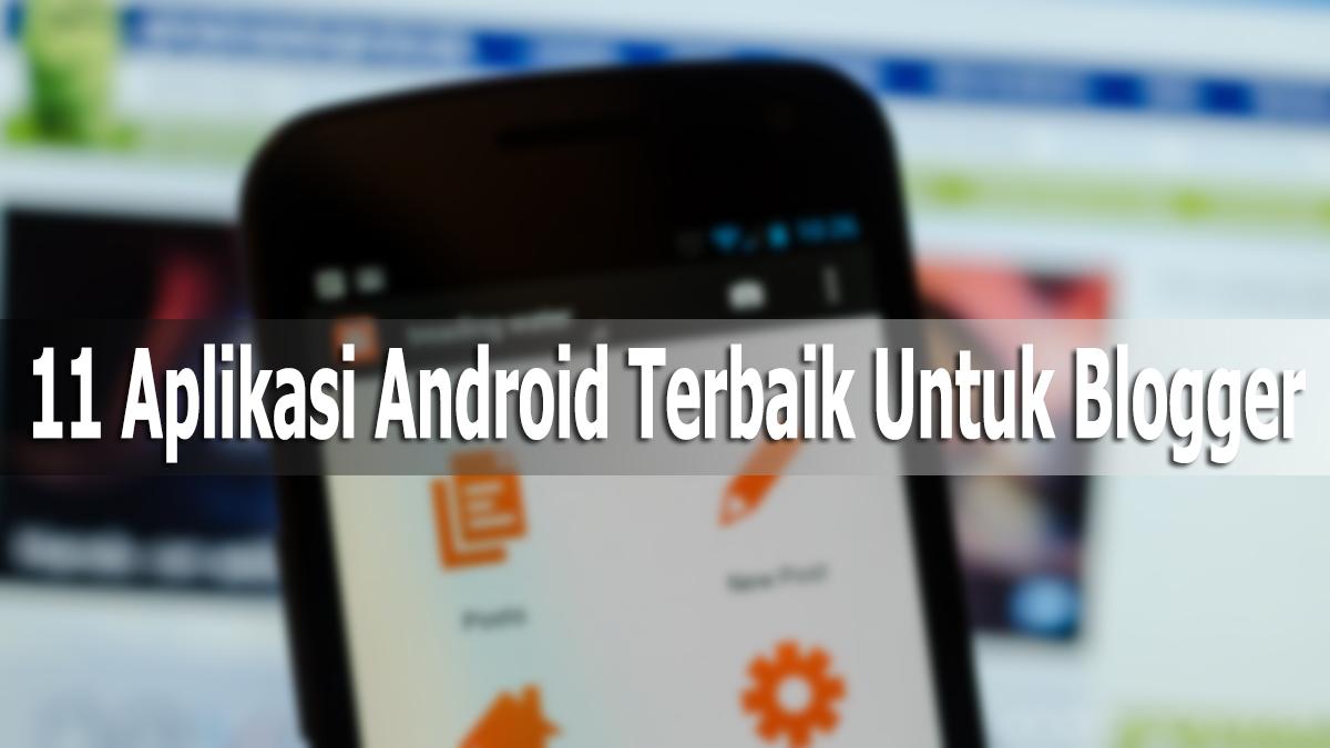 10+ Aplikasi Android Terbaik Untuk Blogger atau Penulis Blog