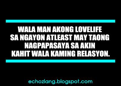 Wala man akong lovelife sa ngayon atleast may taong nagpapasaya sa akin kahit wala kaming relasyon.
