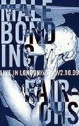 Male Bonding / Fair Ohs: Live in London 02/10/09 Tape