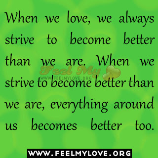 When we love, we always strive to become better