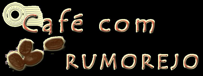 CAFÉ COM RUMOREJO