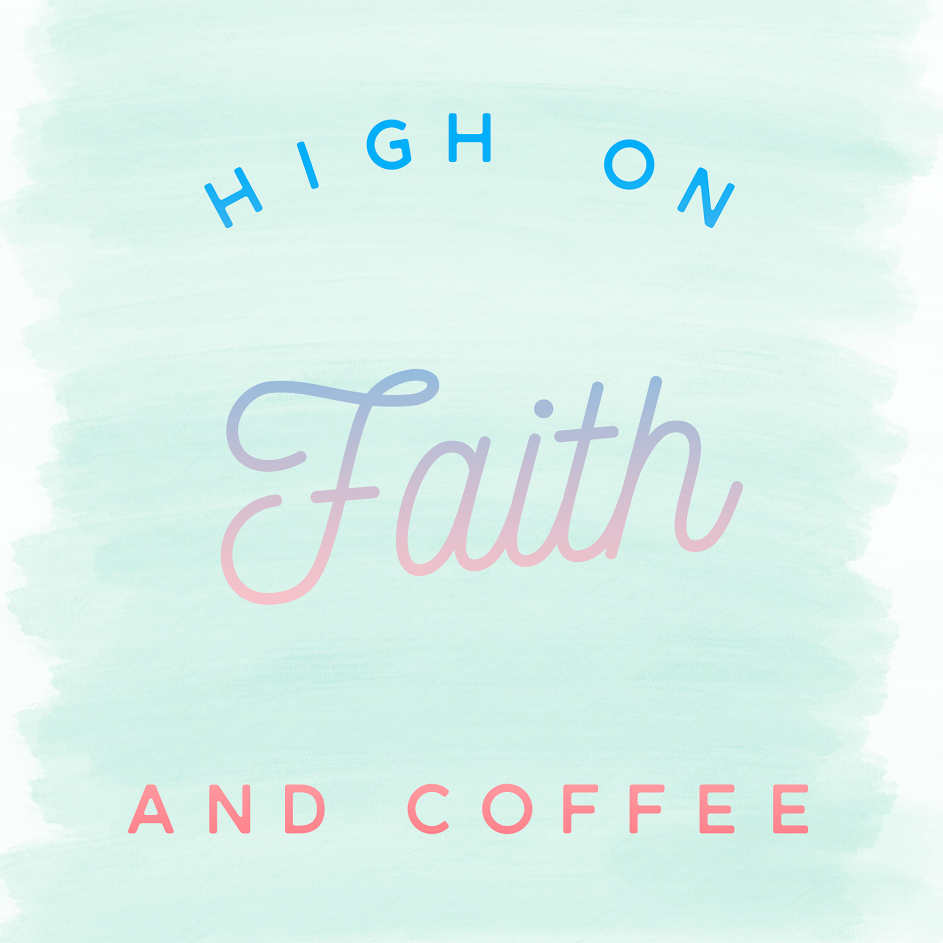 High On Faith And Coffee