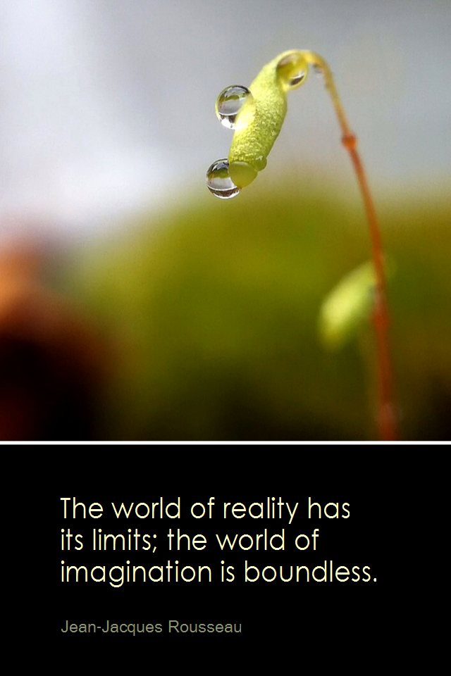 visual quote - image quotation for IMAGINATION - The world of reality has its limits; the world of imagination is boundless. - Jean-Jacques Rousseau