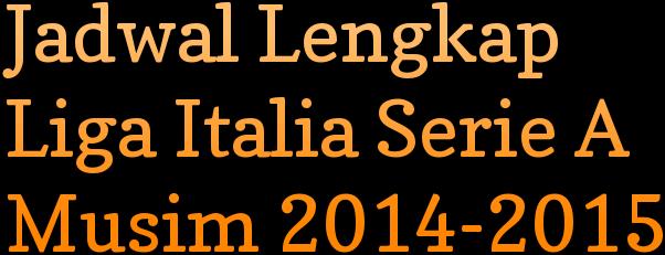 Jadwal Liga Italia Serie A Musim 2014-2015