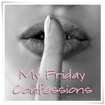 My Friday Confessions Feature