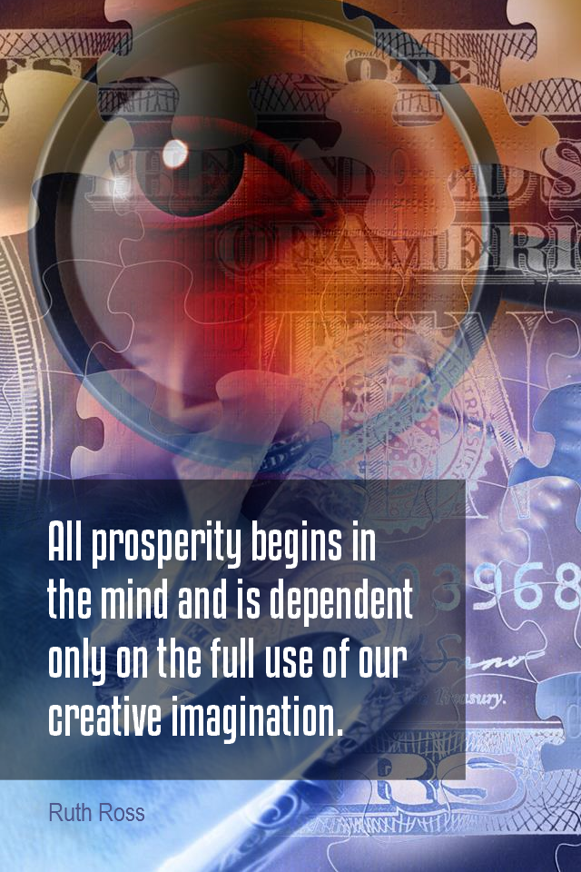 visual quote - image quotation for WEALTH - All prosperity begins in the mind and is dependent only on the full use of our creative imagination. - Ruth Ross