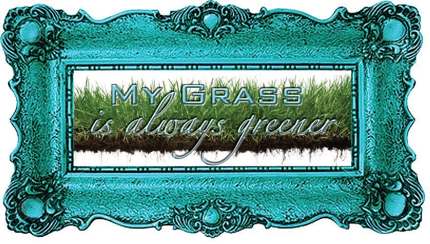 My Grass is Always Greener
