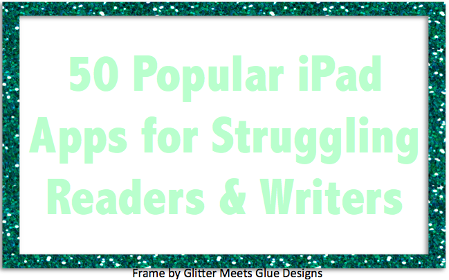 http://www.teachthought.com/apps-2/50-popular-ipad-apps-for-struggling-readers-writers/