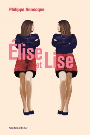 Elise et Lise, Quidam éditeur, à paraître le 16 février 2017.