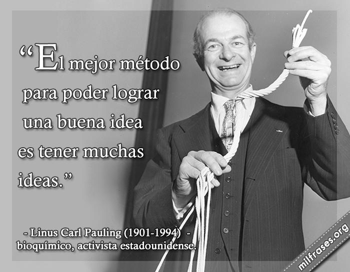 frases de Linus Carl Pauling (Portland, Oregón, 28 de febrero de 1901 - 19 de agosto de 1994) fue un bioquímico, activista estadounidense