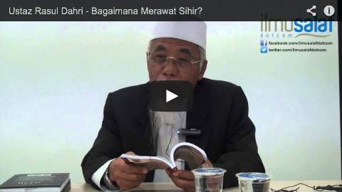Ustaz Rasul Dahri – Bagaimana Merawat Sihir?