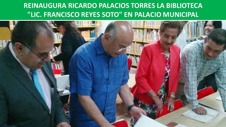 """REINAUGURA RICARDO PALACIOS TORRES LA BIBLIOTECA """"LIC. FRANCISCO REYES SOTO"""" EN PALACIO MUNICIPAL"""
