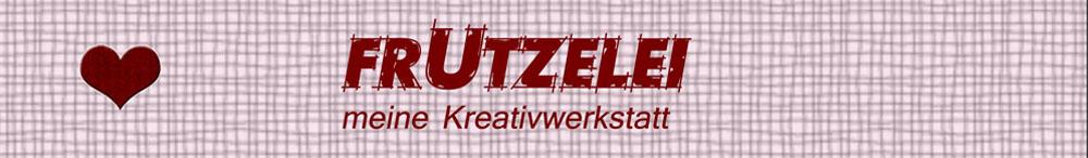 Frutzelei - Meine Kreativwerkstatt