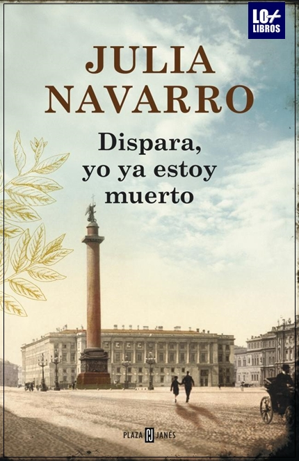 DISPARA, YO YA ESTOY MUERTO. De Julia Navarro