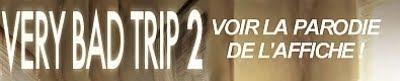 Cliquez ici pour voir la parodie de l'affiche de 'VERY BAD TRIP 2'