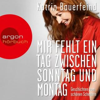 Katrin Bauerfeind - Mir fehlt ein Tag zwischen Sonntag und Montag