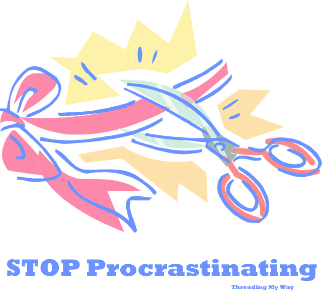 STOP Procrastinating... do you procrastinate, even though you love to sew? ~ Threading My Way