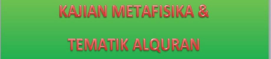 KAJIAN METAFISIKA & TEMATIK ALQURAN