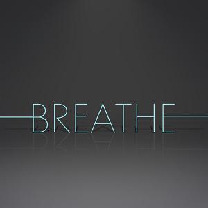 BREATHE.