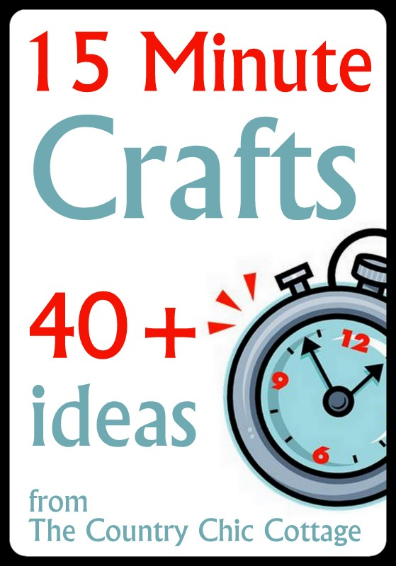 15 minute crafts over 40 ideas the country chic cottage for Quick craft
