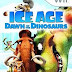 Ice Age >>> Dawn of the Dinosaurs
