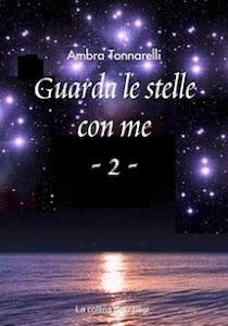 """""""Guarda le stelle con me - 2"""" di Ambra Tonnarelli edito da La collina dei ciliegi"""