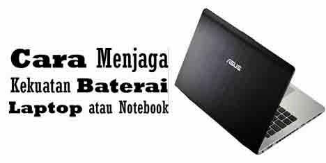 Cara Menjaga Kekuatan Baterai Laptop atau Notebook