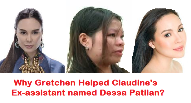 Why Gretchen Helped Claudine's Ex-assistant named Dessa Patilan.