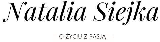 Natalia Siejka | Blog Lifestyle | O życiu z pasją