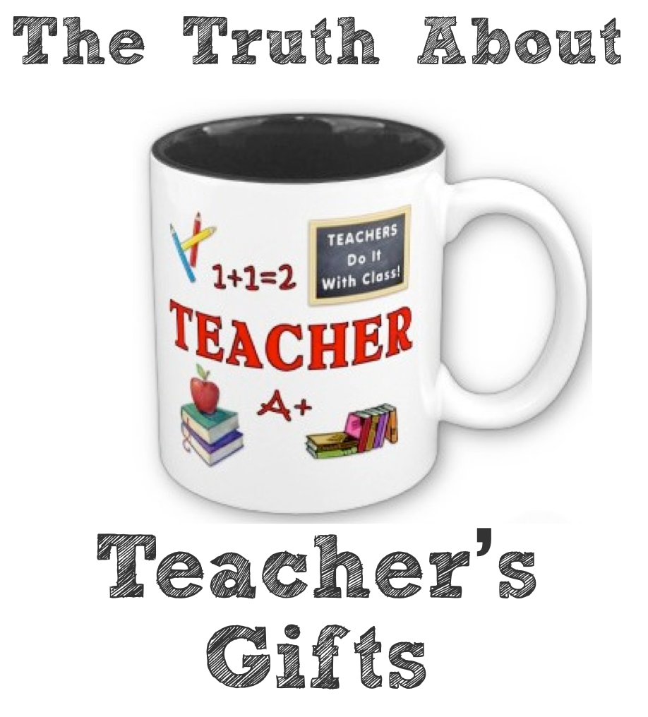 Rants From Mommyland The Truth About Teacher Gifts