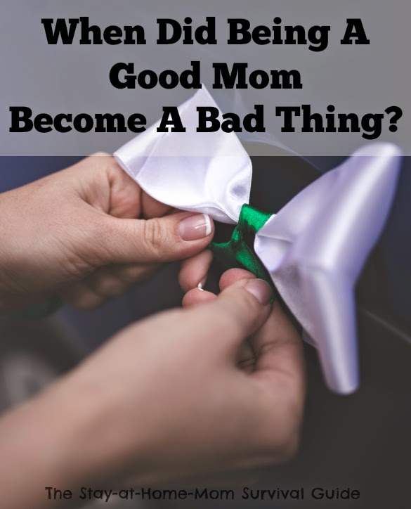 When did being a good mo become a bad thing? The trend to celebrate being a bad mom and why it is ridiculous.
