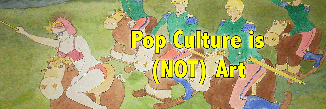 Pop Culture is Not Art