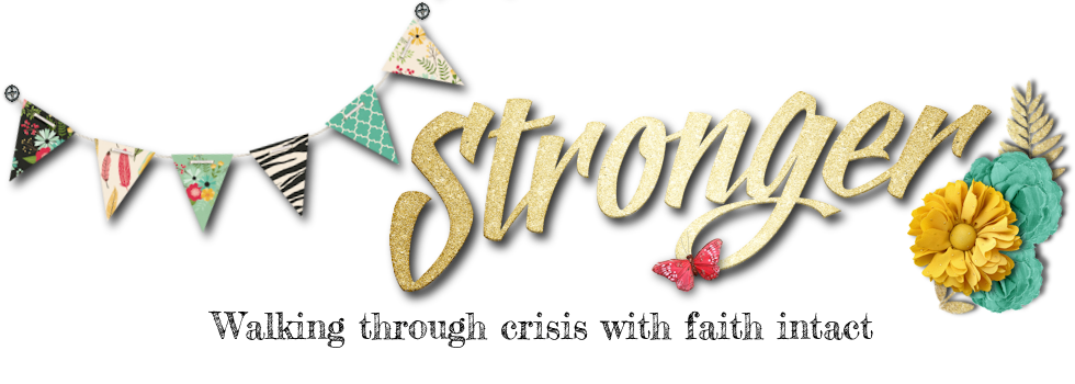 Stronger - Walking Through Crisis with Faith Intact